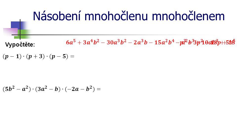 Násobení mnohočlenu mnohočlenem Vypočtěte: