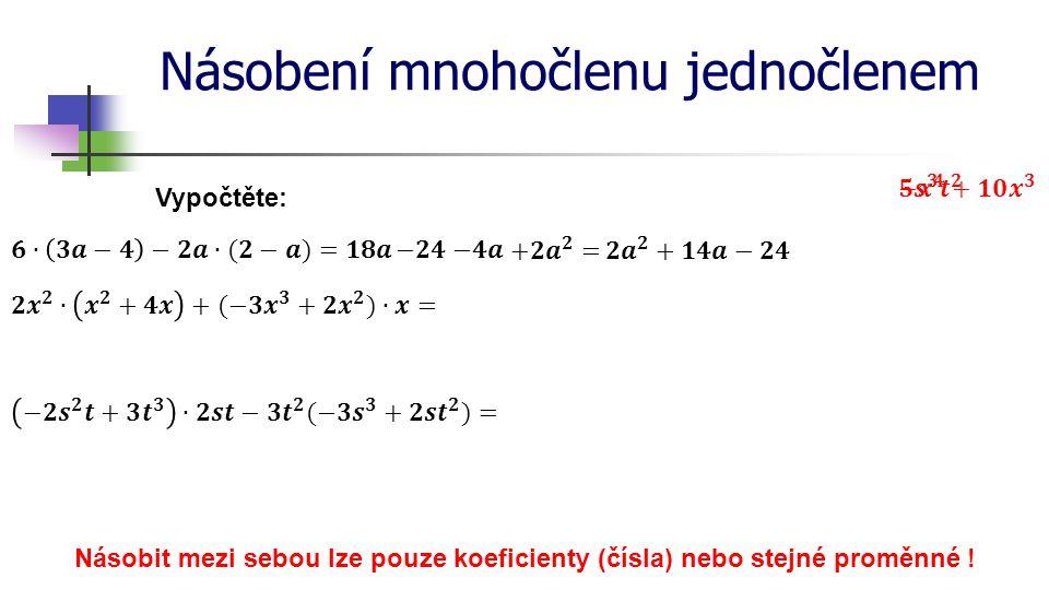 Násobení mnohočlenu mnohočlenem Vypočtěte: Mnohočlen násobíme mnohočlenem tak, že každý člen jednoho mnohočlenu násobíme každým členem druhého mnohočlenu a vzniklé jednočleny sečteme.