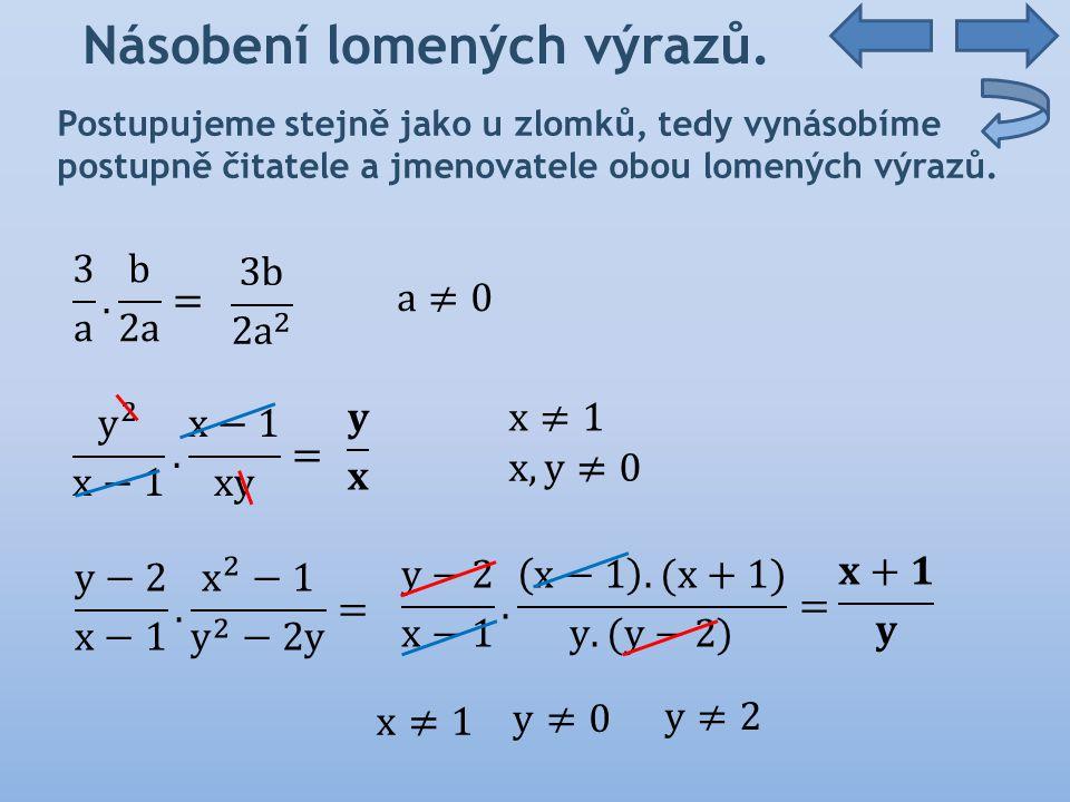 Násobení lomených výrazů 4) Upravte lomené výrazy a určete podmínky.(x-1).(x+1).(a-2).2a.(a-3).(a+3)
