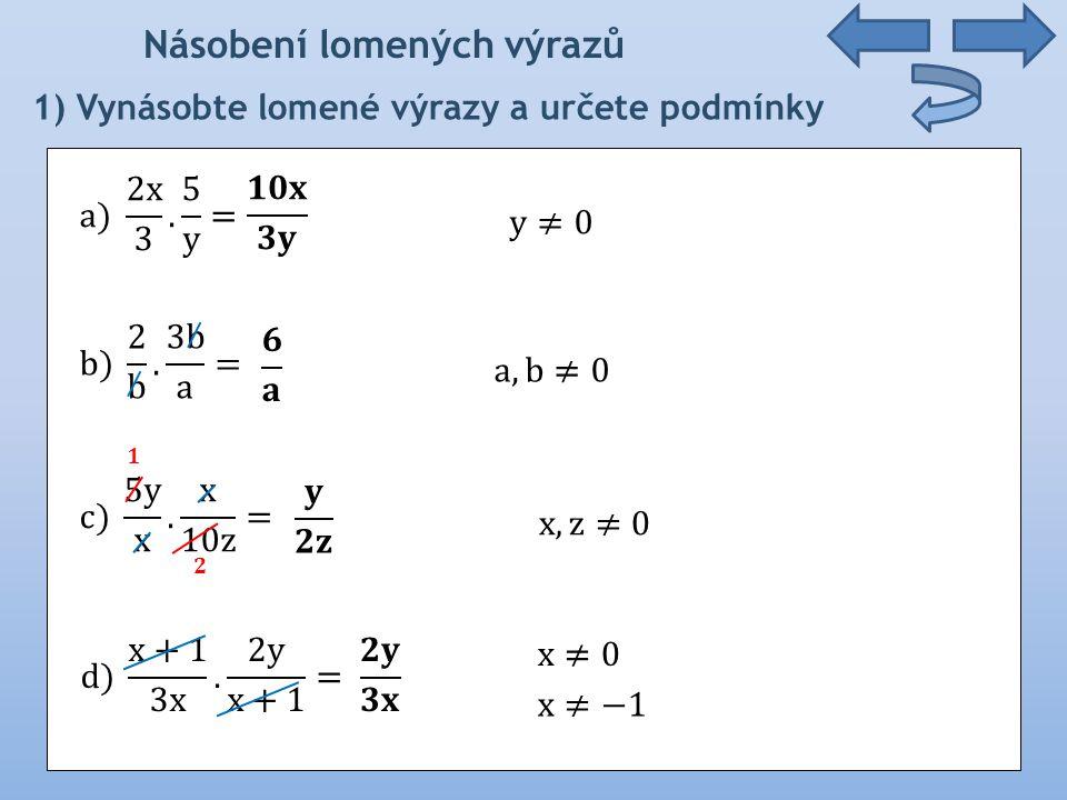 Násobení lomených výrazů 4) Upravte lomené výrazy a určete podmínky.(x+1).3x.a.2 -2a + 4.(y+1).(y-1) -2y + 2