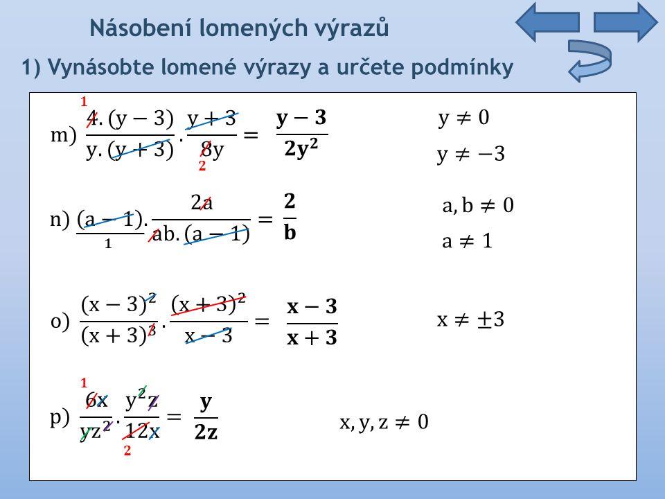 Násobení lomených výrazů 2) Vynásobte lomené výrazy a určete podmínky