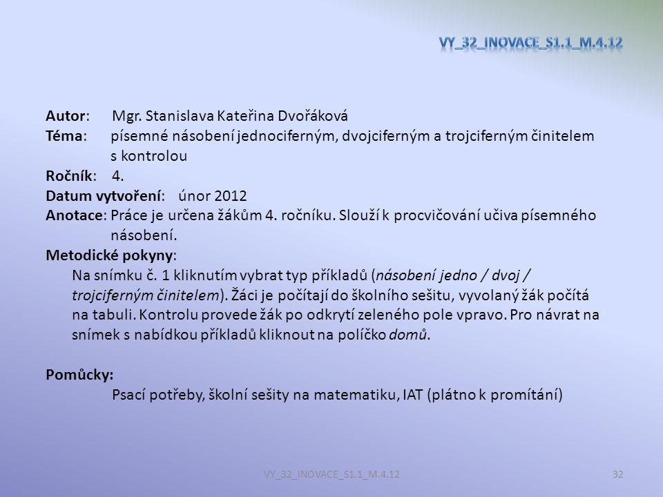 Autor:Mgr. Stanislava Kateřina Dvořáková Téma:písemné násobení jednociferným, dvojciferným a trojciferným činitelem s kontrolou Ročník:4. Datum vytvoř