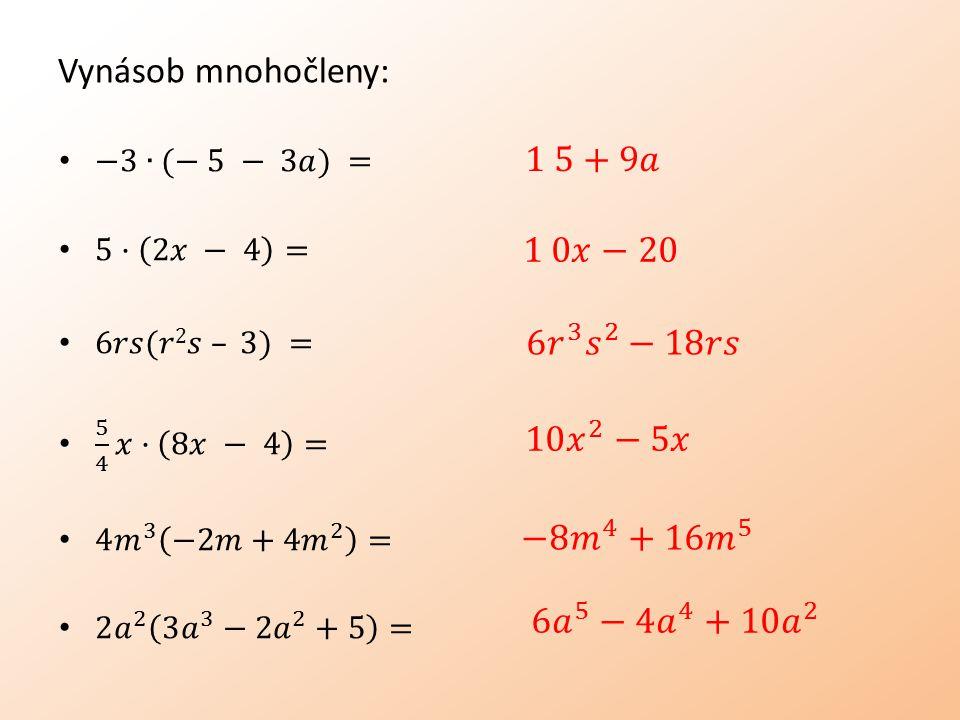 Násobení mnohočlenů c) Násobení mnohočlenu mnohočlenem Mnohočlen násobíme mnohočlenem tak, že každý člen jednoho mnohočlenu násobíme každým členem druhého mnohočlenu.