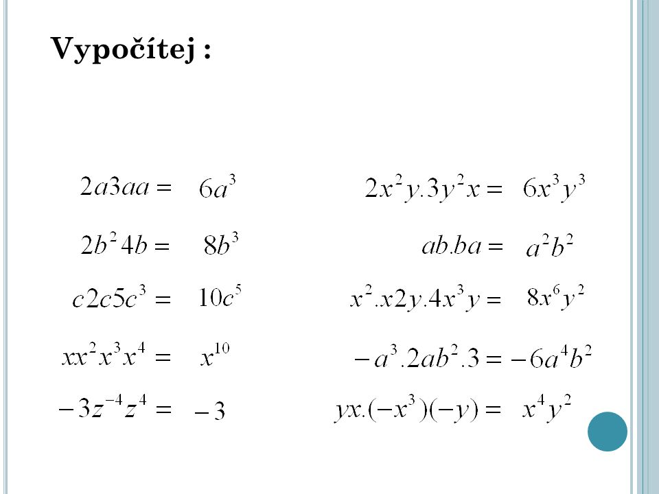 N ÁSOBENÍ MNOHOČLENU JEDNOČLENEM Postup při násobení mnohočlenu jednočlenem: a) každý člen mnohočlenu vynásobíme jednočlenem b) získané jednočleny sečteme