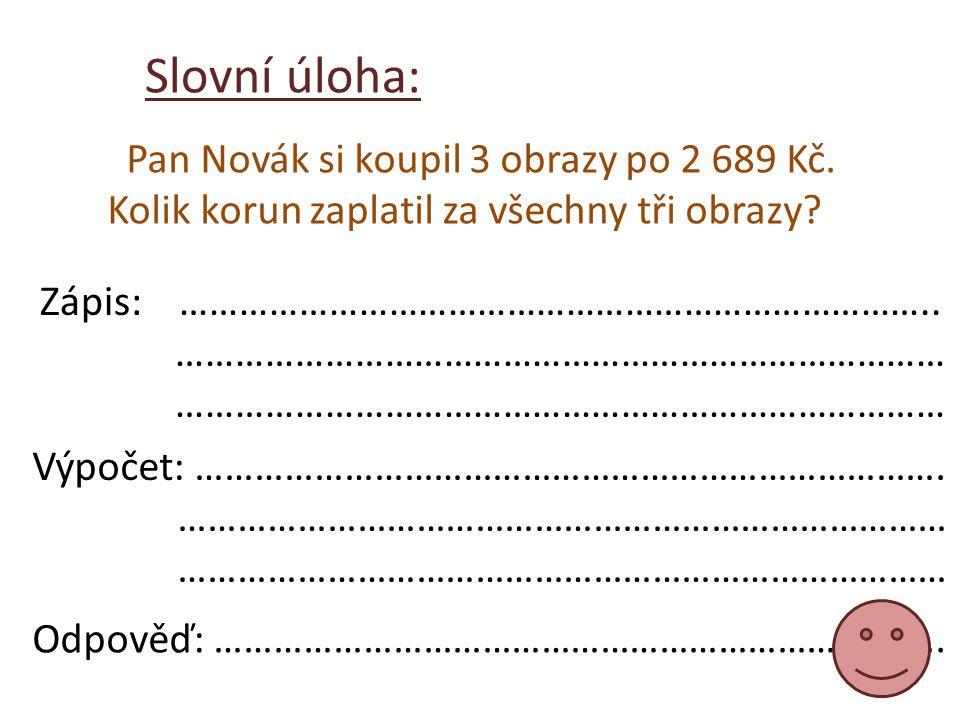 Slovní úloha: Pan Novák si koupil 3 obrazy po 2 689 Kč.