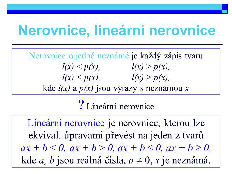 Nerovnice, lineární nerovnice Nerovnice o jedné neznámé je každý zápis tvaru l(x) p(x), l(x)  p(x),l(x)  p(x), kde l(x) a p(x) jsou výrazy s neznámo