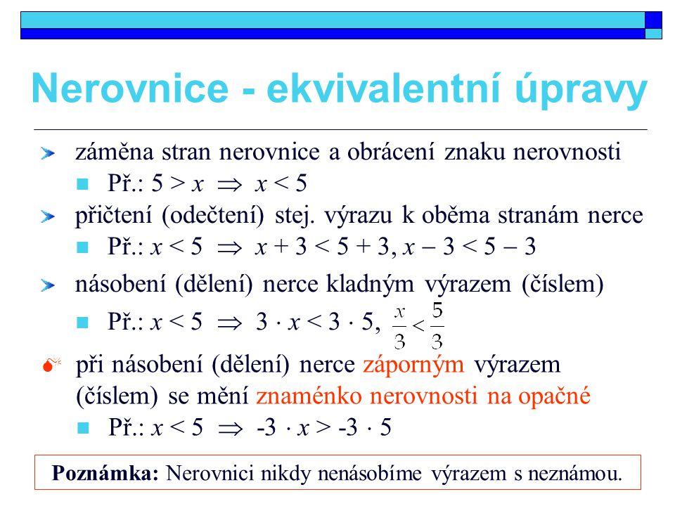 záměna stran nerovnice a obrácení znaku nerovnosti Př.: 5 > x  x < 5 přičtení (odečtení) stej. výrazu k oběma stranám nerce Př.: x < 5  x + 3 < 5 +