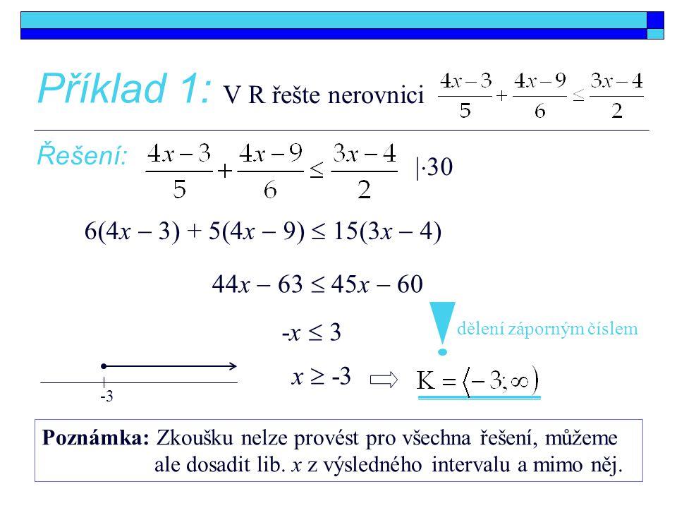 Příklad 1: V R řešte nerovnici Řešení: dělení záporným číslem 6(4x  3) + 5(4x  9)  15(3x  4) 44x  63  45x  60 -x  3 x  -3  30 Poznámka: Zko