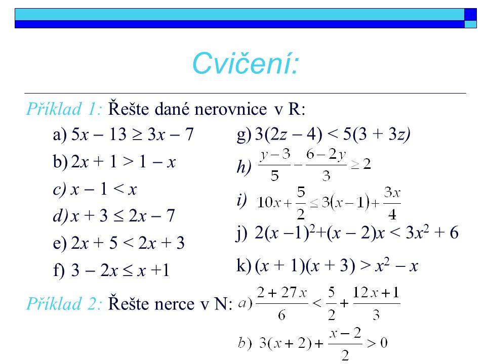 Cvičení: Příklad 1: Řešte dané nerovnice v R: a)5x  13  3x  7 b)2x + 1 > 1  x c)x  1 < x d)x + 3  2x  7 e)2x + 5 < 2x + 3 f)3  2x  x +1 g)3(2