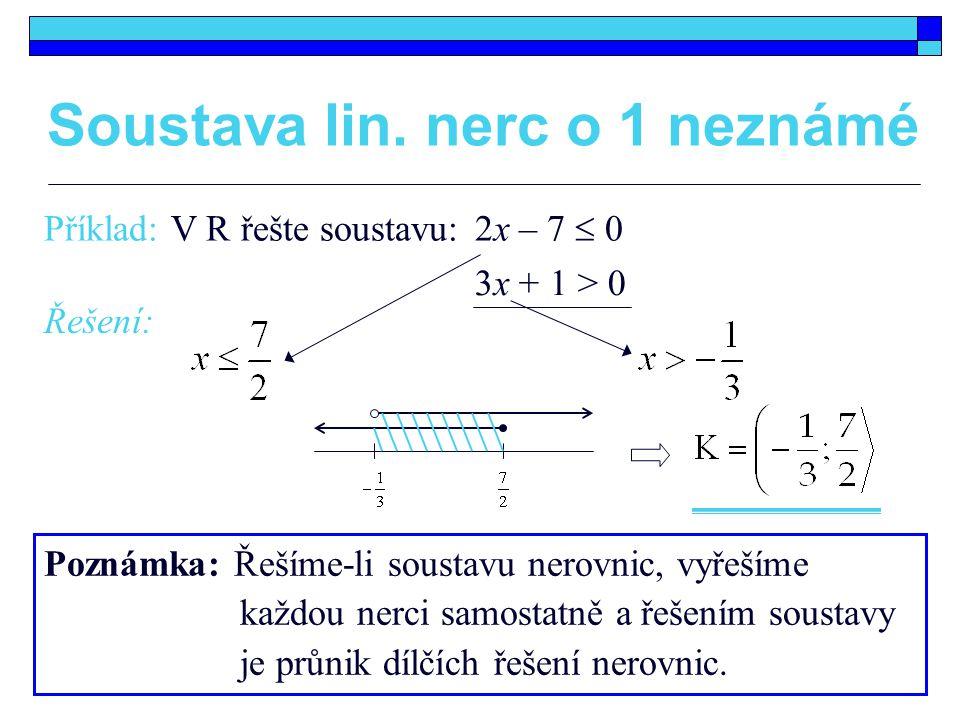 Příklad: V R řešte soustavu: Řešení: Poznámka: Řešíme-li soustavu nerovnic, vyřešíme každou nerci samostatně a řešením soustavy je průnik dílčích řeše