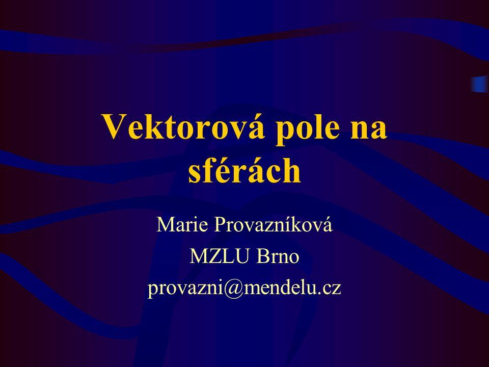 Vektorová pole na sférách Marie Provazníková MZLU Brno provazni@mendelu.cz