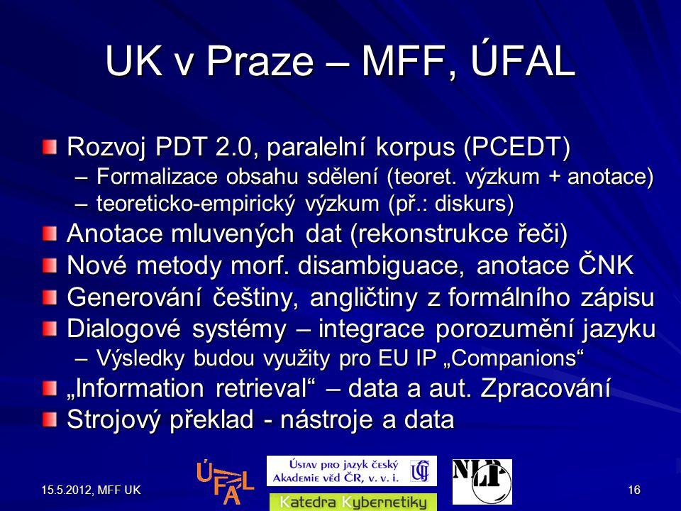 15.5.2012, MFF UK16 UK v Praze – MFF, ÚFAL Rozvoj PDT 2.0, paralelní korpus (PCEDT) –Formalizace obsahu sdělení (teoret.
