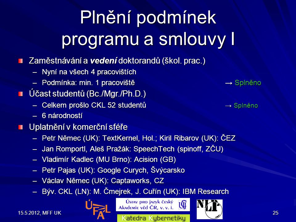 15.5.2012, MFF UK25 Plnění podmínek programu a smlouvy I Zaměstnávání a vedení doktorandů (škol.