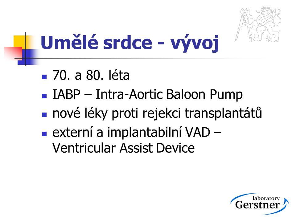 Umělé srdce - vývoj 70. a 80. léta IABP – Intra-Aortic Baloon Pump nové léky proti rejekci transplantátů externí a implantabilní VAD – Ventricular Ass