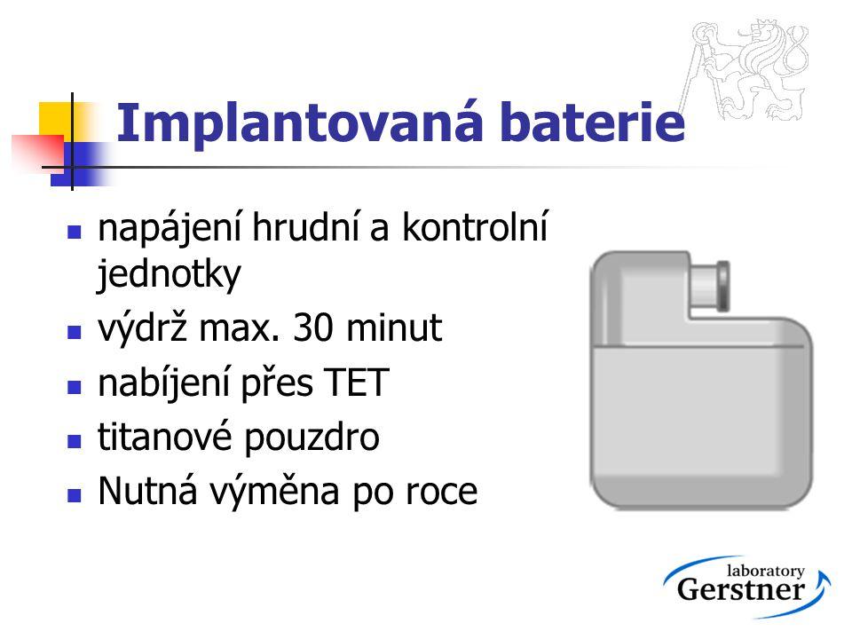 Implantovaná baterie napájení hrudní a kontrolní jednotky výdrž max. 30 minut nabíjení přes TET titanové pouzdro Nutná výměna po roce