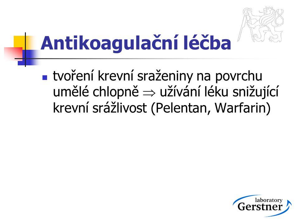 Antikoagulační léčba tvoření krevní sraženiny na povrchu umělé chlopně  užívání léku snižující krevní srážlivost (Pelentan, Warfarin)
