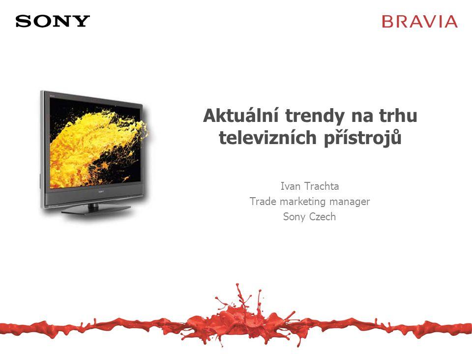 Segmentace trhu s TV přístroji v ČR Ploché televizory již nyní dominují českému trhu s televizory Zřetelný nárůst preferencí spotřebitelů směrem k LCD –Širší nabídka mnoha výrobců na trhu oproti plasmám Zdroj: Sony, odhad trhu v hodnotě ke konci roku 2006 provedený na základě průzkumu GfK