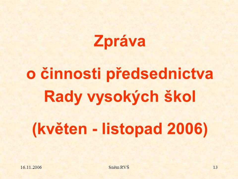 16.11.2006Sněm RVŠ13 Zpráva o činnosti předsednictva Rady vysokých škol (květen - listopad 2006)