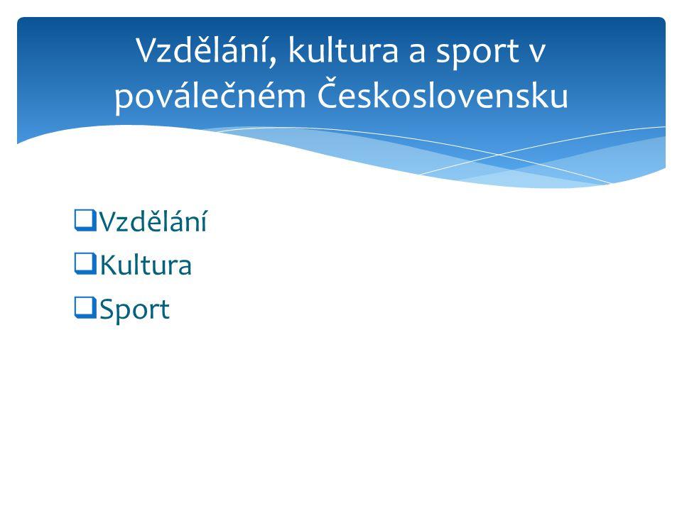  Vzdělání  Kultura  Sport Vzdělání, kultura a sport v poválečném Československu