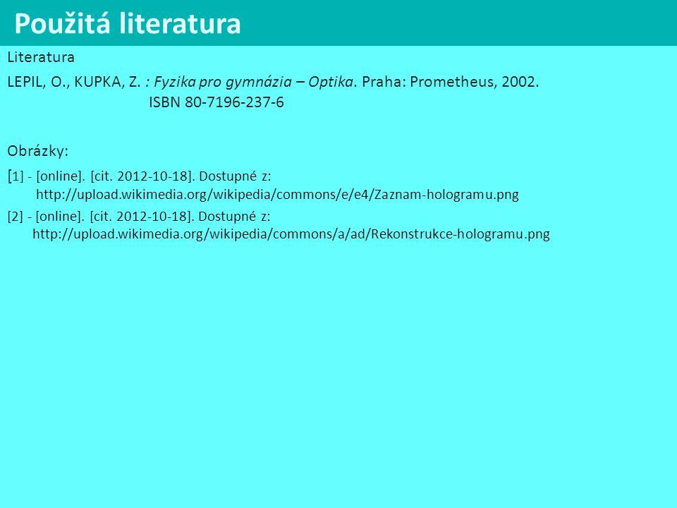 Použitá literatura Literatura LEPIL, O., KUPKA, Z. : Fyzika pro gymnázia – Optika. Praha: Prometheus, 2002. ISBN 80-7196-237-6 Obrázky: [ 1] - [online