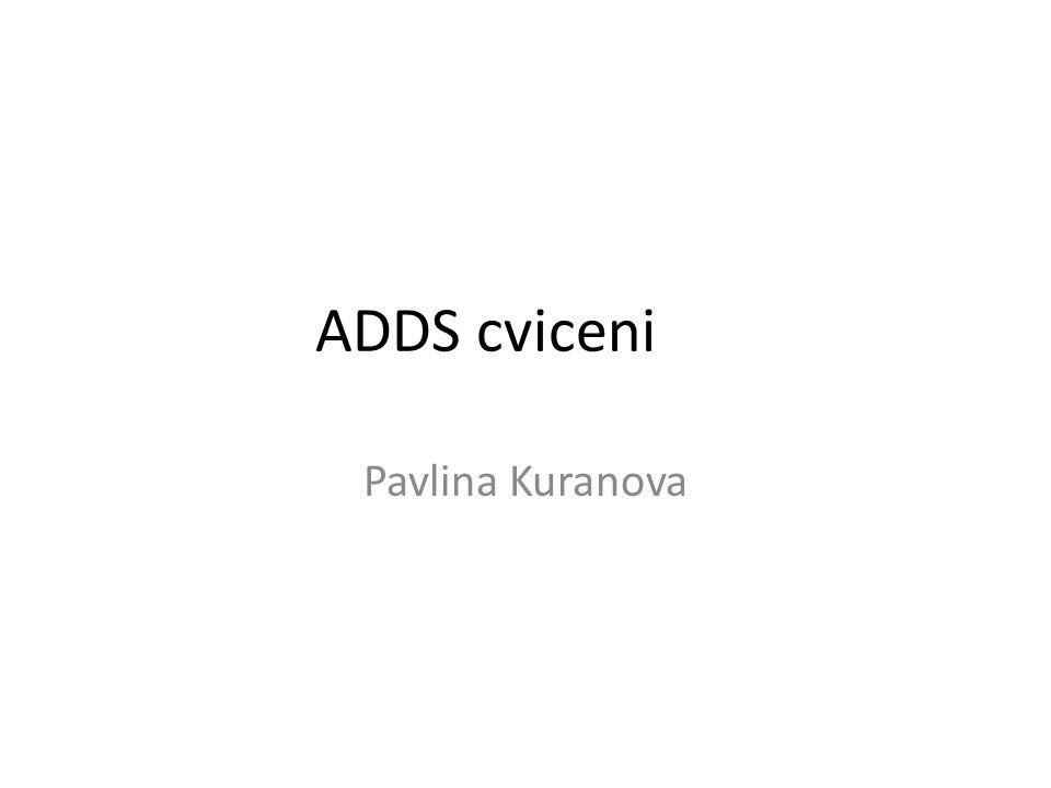 ADDS cviceni Pavlina Kuranova