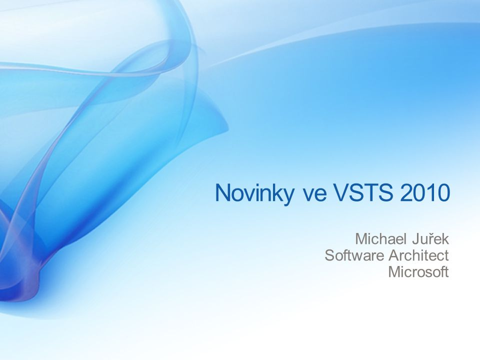 Novinky ve VSTS 2010 Michael Juřek Software Architect Microsoft