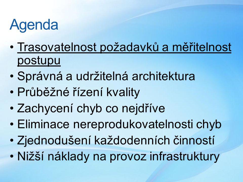 Agenda Trasovatelnost požadavků a měřitelnost postupu Správná a udržitelná architektura Průběžné řízení kvality Zachycení chyb co nejdříve Eliminace nereprodukovatelnosti chyb Zjednodušení každodenních činností Nižší náklady na provoz infrastruktury