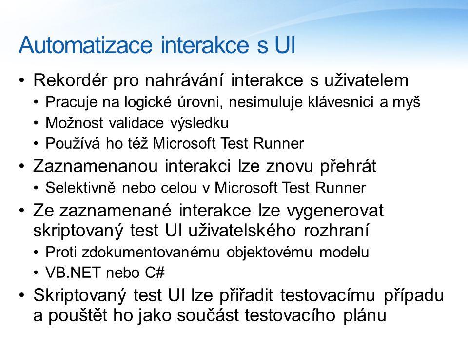 Automatizace interakce s UI Rekordér pro nahrávání interakce s uživatelem Pracuje na logické úrovni, nesimuluje klávesnici a myš Možnost validace výsledku Používá ho též Microsoft Test Runner Zaznamenanou interakci lze znovu přehrát Selektivně nebo celou v Microsoft Test Runner Ze zaznamenané interakce lze vygenerovat skriptovaný test UI uživatelského rozhraní Proti zdokumentovanému objektovému modelu VB.NET nebo C# Skriptovaný test UI lze přiřadit testovacímu případu a pouštět ho jako součást testovacího plánu