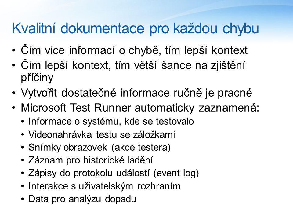 Kvalitní dokumentace pro každou chybu Čím více informací o chybě, tím lepší kontext Čím lepší kontext, tím větší šance na zjištění příčiny Vytvořit dostatečné informace ručně je pracné Microsoft Test Runner automaticky zaznamená: Informace o systému, kde se testovalo Videonahrávka testu se záložkami Snímky obrazovek (akce testera) Záznam pro historické ladění Zápisy do protokolu událostí (event log) Interakce s uživatelským rozhraním Data pro analýzu dopadu