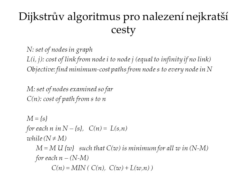 Algoritmus vyhledávání  Specifická realizace Dijkstrova algoritmu  Používá potvrzený seznam a pokusný seznam (seznam uzlů podezřelých …)  Oba obsahují seznam n-tic (cíl, cena, následující uzel)  Viz následující příklad D A B C 5 3 2 11 10