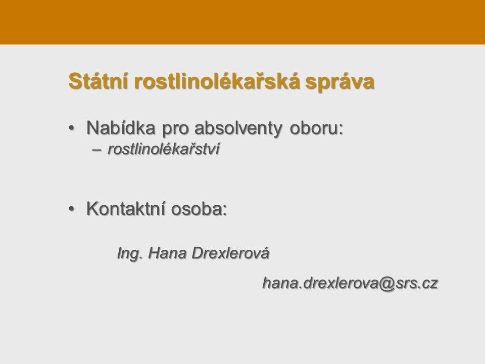 Nabídka pro absolventy oboru:Nabídka pro absolventy oboru: –rostlinolékařství Kontaktní osoba:Kontaktní osoba: Ing. Hana Drexlerová hana.drexlerova@sr