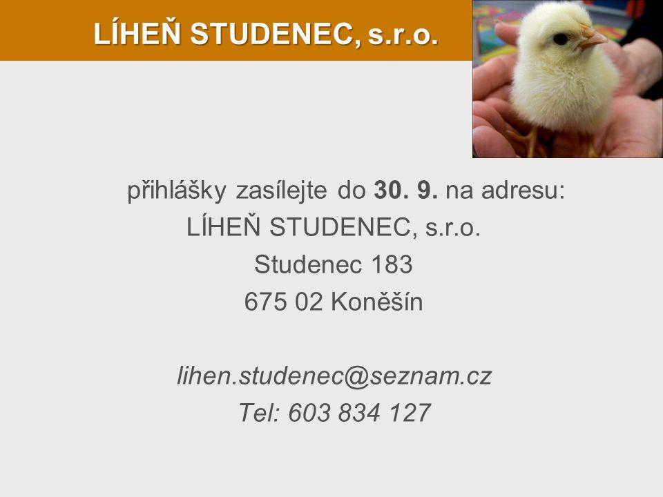 LÍHEŇ STUDENEC, s.r.o. přihlášky zasílejte do 30. 9. na adresu: LÍHEŇ STUDENEC, s.r.o. Studenec 183 675 02 Koněšín lihen.studenec@seznam.cz Tel: 603 8
