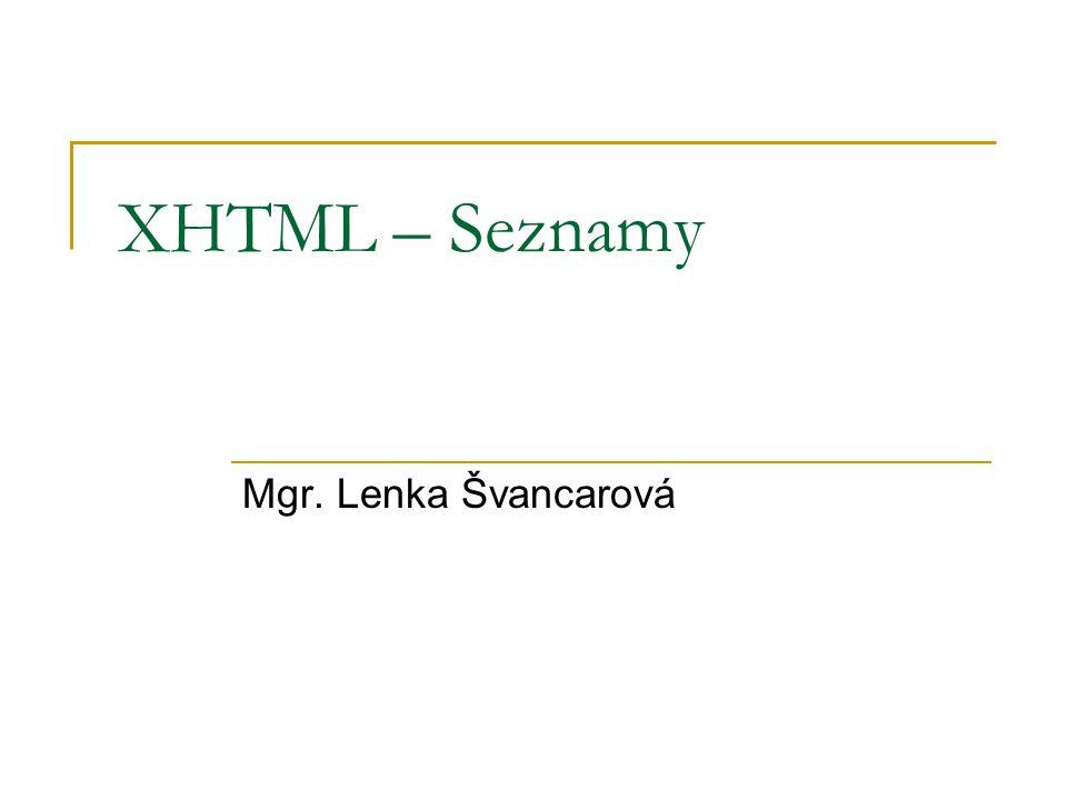 XHTML – Seznamy Mgr. Lenka Švancarová