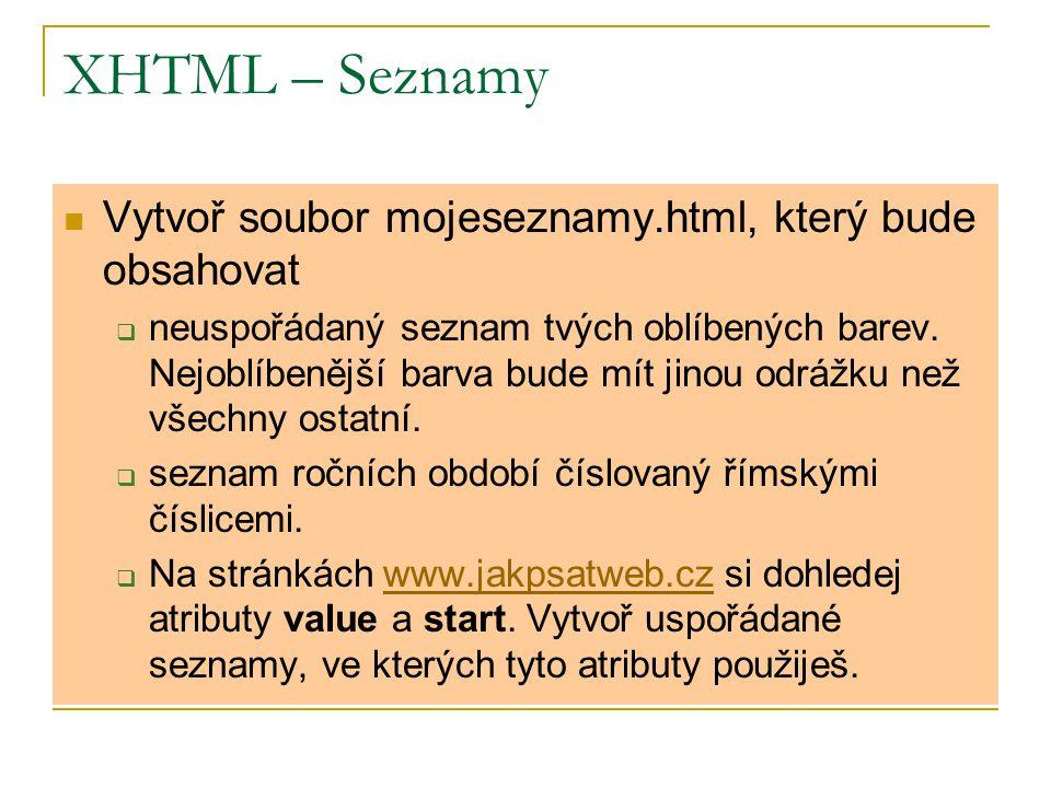 XHTML – Seznamy Vytvoř soubor mojeseznamy.html, který bude obsahovat  neuspořádaný seznam tvých oblíbených barev.