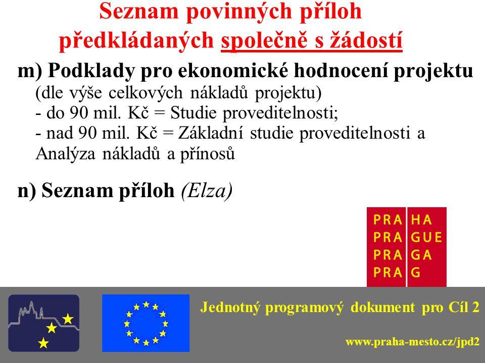 Seznam povinných příloh předkládaných společně s žádostí m) Podklady pro ekonomické hodnocení projektu (dle výše celkových nákladů projektu) - do 90 mil.
