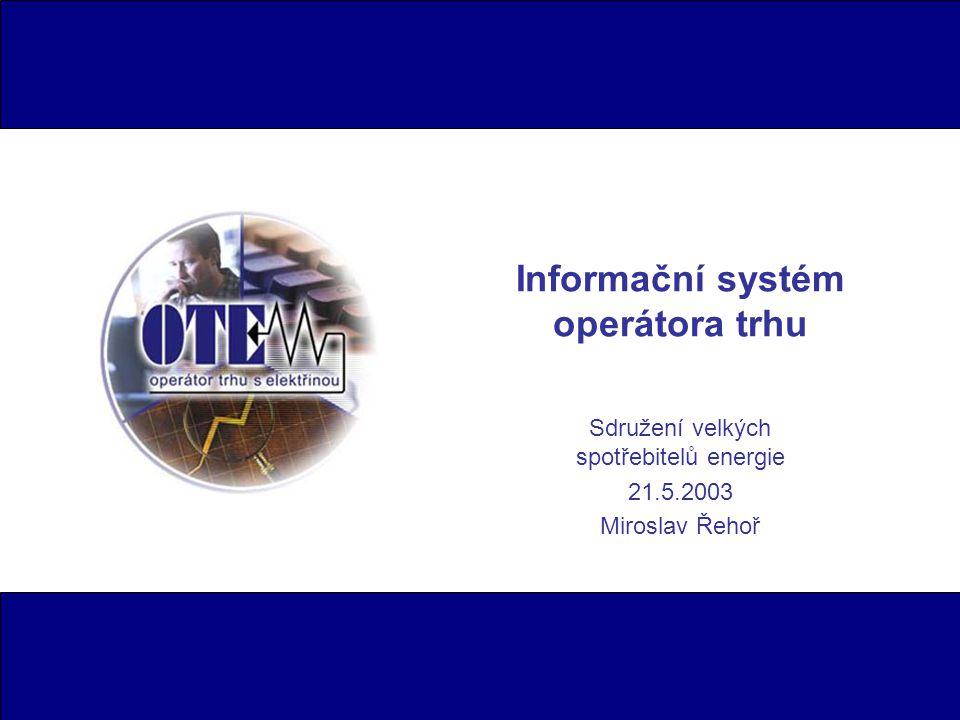 Informační systém operátora trhu Sdružení velkých spotřebitelů energie 21.5.2003 Miroslav Řehoř