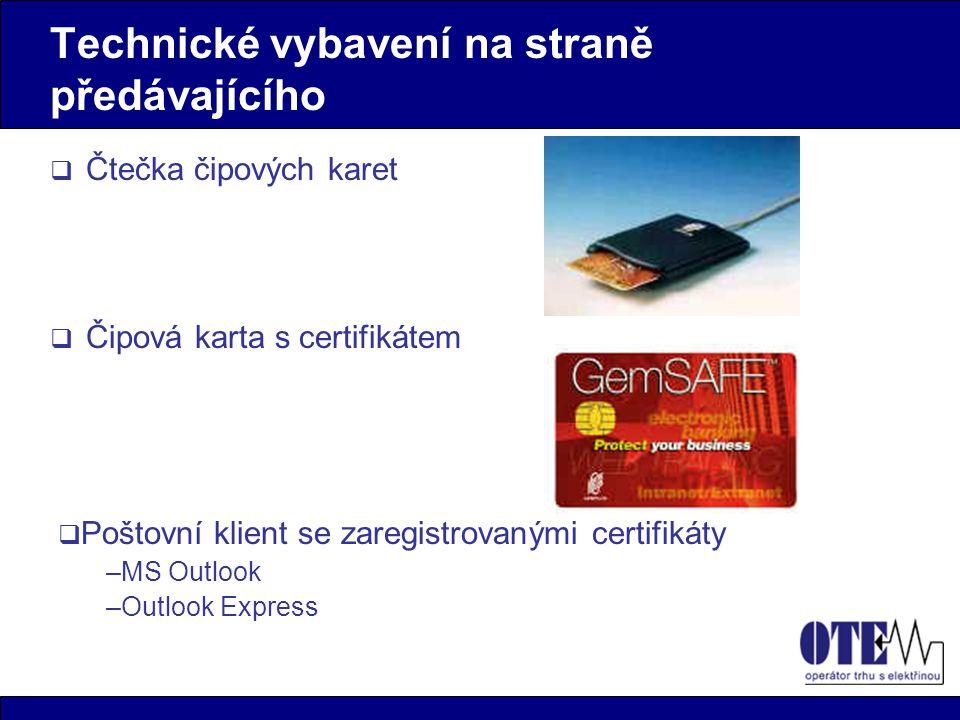 Technické vybavení na straně předávajícího  Čtečka čipových karet  Čipová karta s certifikátem  Poštovní klient se zaregistrovanými certifikáty –MS Outlook –Outlook Express