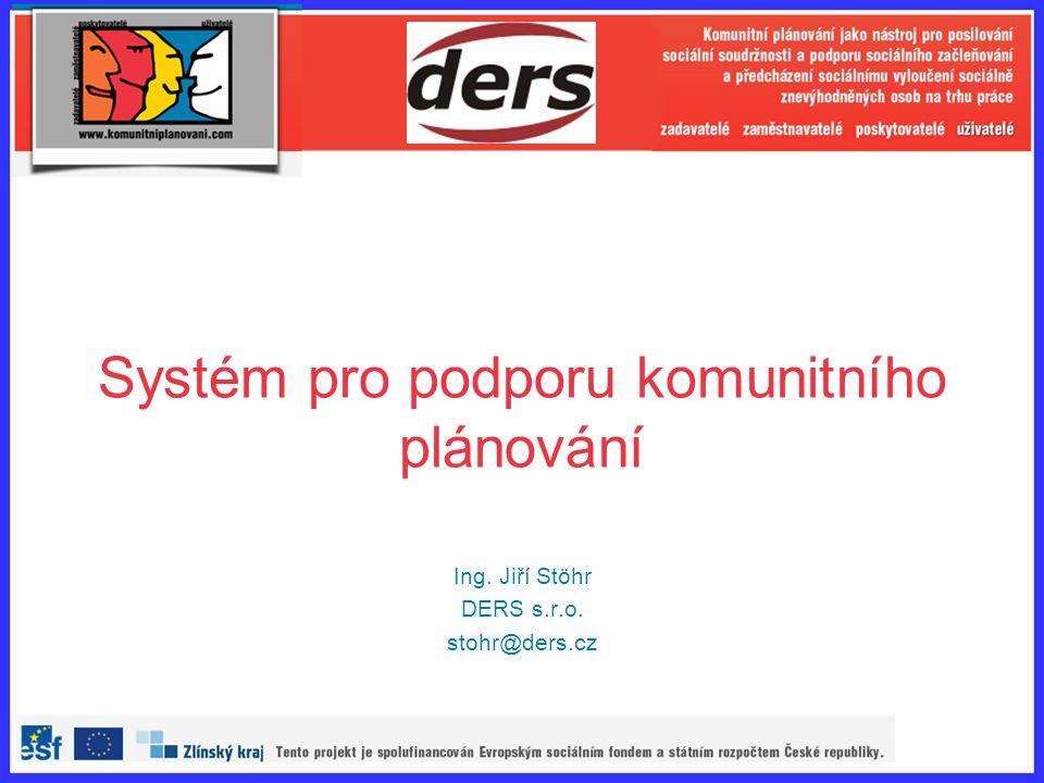 Systém pro podporu komunitního plánování Ing. Jiří Stöhr DERS s.r.o. stohr@ders.cz