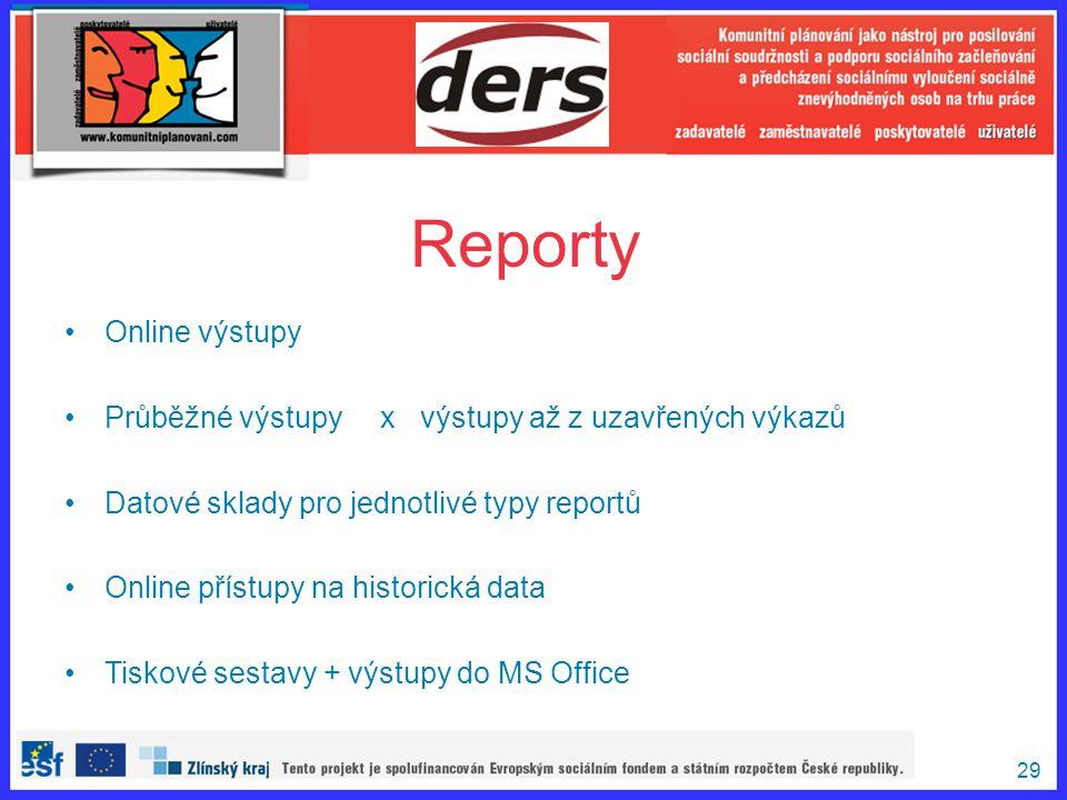29 Online výstupy Průběžné výstupy x výstupy až z uzavřených výkazů Datové sklady pro jednotlivé typy reportů Online přístupy na historická data Tisko