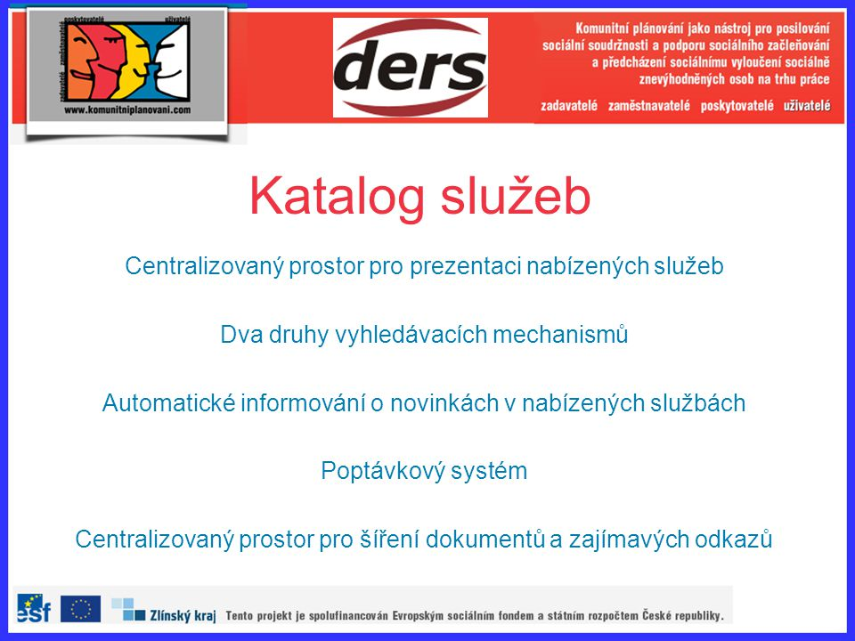 Katalog služeb Centralizovaný prostor pro prezentaci nabízených služeb Dva druhy vyhledávacích mechanismů Automatické informování o novinkách v nabíze