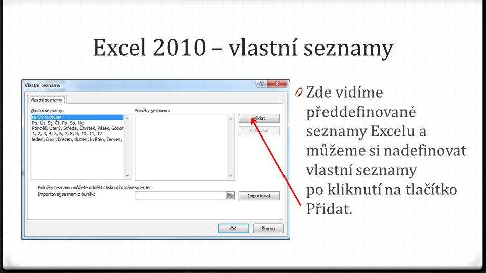 Excel 2010 – vlastní seznamy 0 Zde vidíme předdefinované seznamy Excelu a můžeme si nadefinovat vlastní seznamy po kliknutí na tlačítko Přidat.