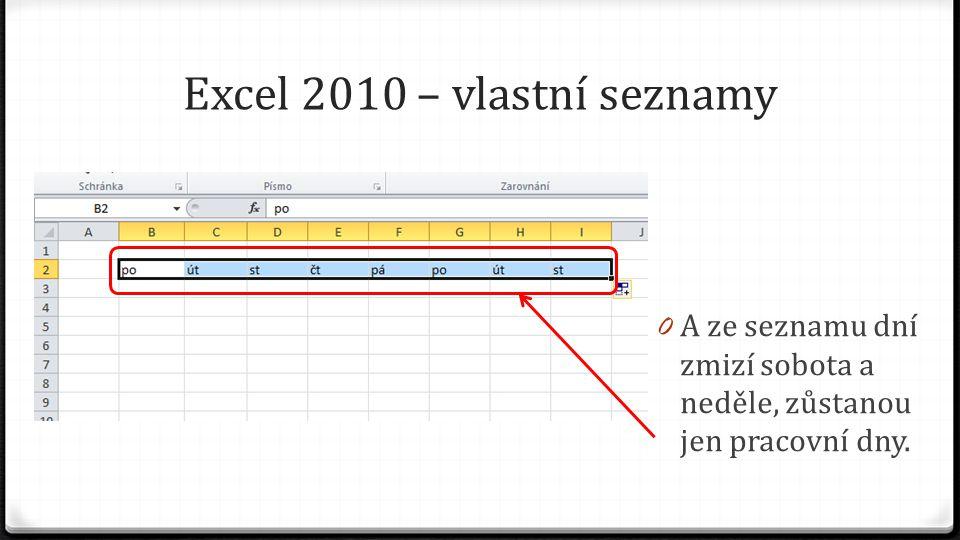 Excel 2010 – vlastní seznamy 0 A ze seznamu dní zmizí sobota a neděle, zůstanou jen pracovní dny.