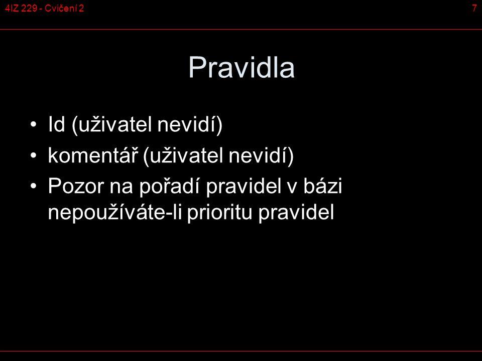 74IZ 229 - Cvičení 2 Pravidla Id (uživatel nevidí) komentář (uživatel nevidí) Pozor na pořadí pravidel v bázi nepoužíváte-li prioritu pravidel