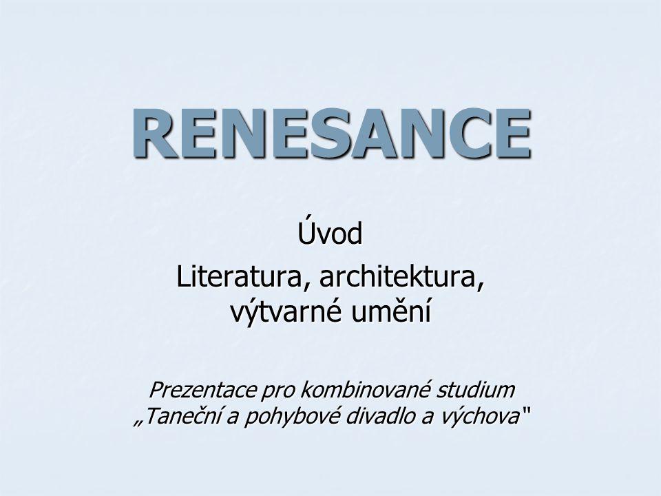 Renesance Vzorem a příkladem renesance je antika – obrození antických ideálů, orientace na člověka a jeho svět.