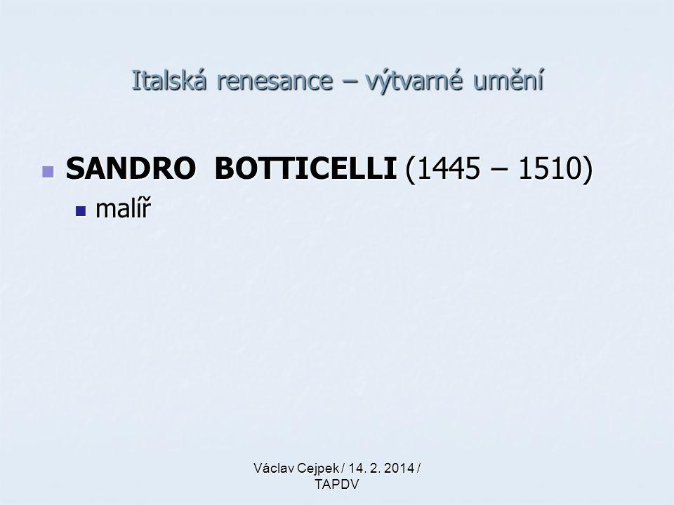 Italská renesance – výtvarné umění SANDRO BOTTICELLI (1445 – 1510) SANDRO BOTTICELLI (1445 – 1510) malíř malíř Václav Cejpek / 14. 2. 2014 / TAPDV