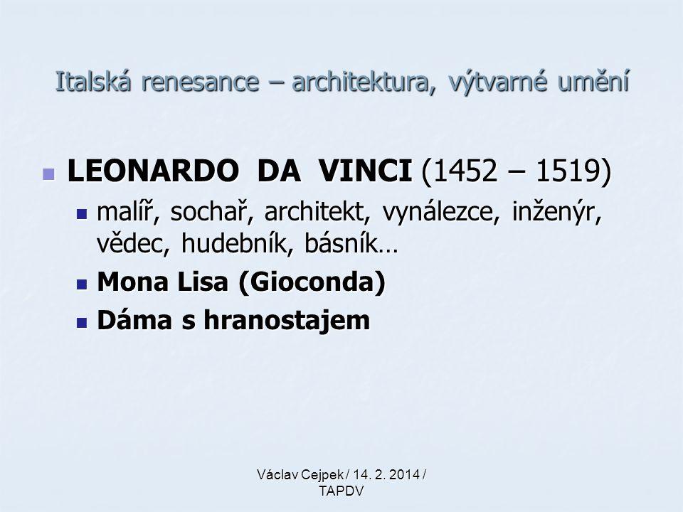Italská renesance – architektura, výtvarné umění LEONARDO DA VINCI (1452 – 1519) LEONARDO DA VINCI (1452 – 1519) malíř, sochař, architekt, vynálezce,