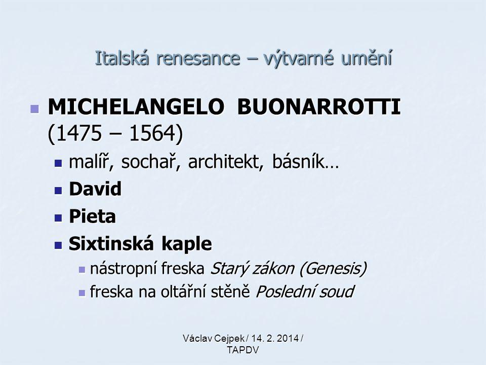Italská renesance – výtvarné umění MICHELANGELO BUONARROTTI (1475 – 1564) MICHELANGELO BUONARROTTI (1475 – 1564) malíř, sochař, architekt, básník… mal
