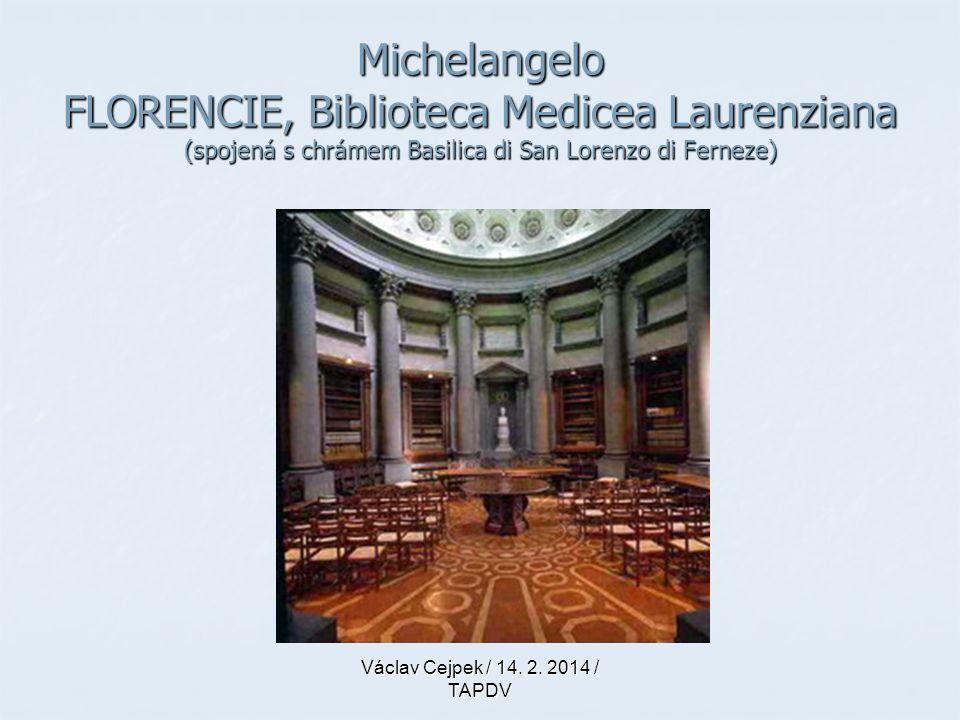 Michelangelo FLORENCIE, Biblioteca Medicea Laurenziana (spojená s chrámem Basilica di San Lorenzo di Ferneze) Václav Cejpek / 14. 2. 2014 / TAPDV