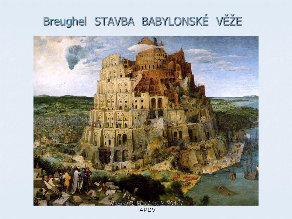 Breughel STAVBA BABYLONSKÉ VĚŽE Václav Cejpek / 14. 2. 2014 / TAPDV
