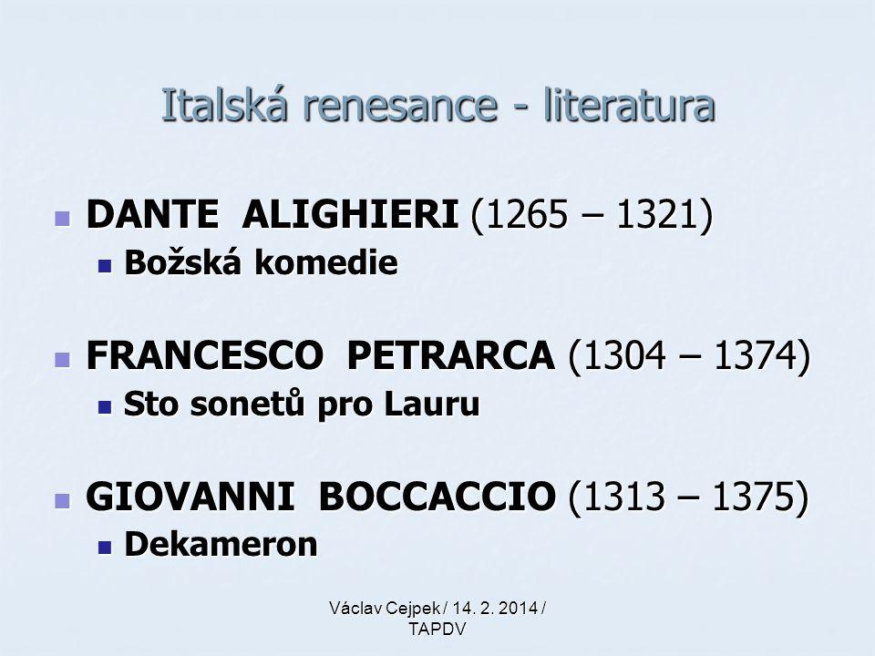 Italská renesance - literatura DANTE ALIGHIERI (1265 – 1321) DANTE ALIGHIERI (1265 – 1321) Božská komedie Božská komedie FRANCESCO PETRARCA (1304 – 13